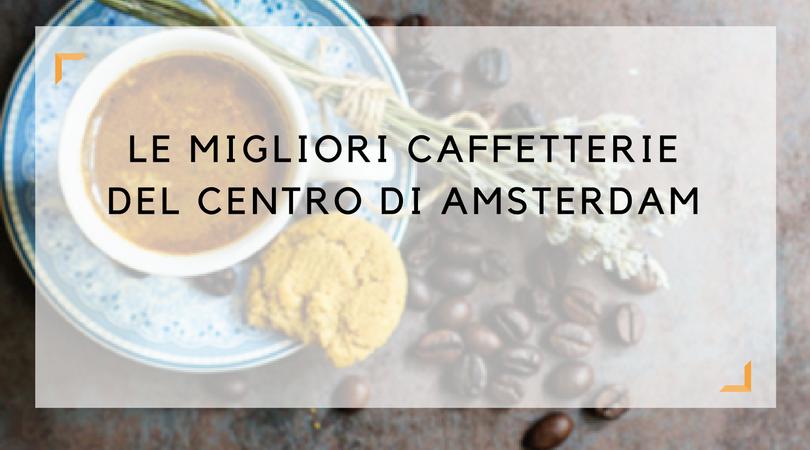 Le migliori caffetterie del centro di amsterdam per la for Centro di amsterdam