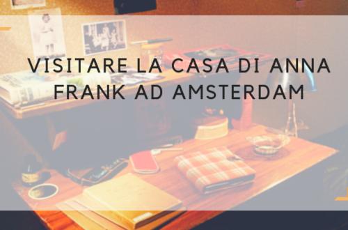visitare la casa di anna frank ad amsterdam