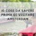 Ia_10 cose da sapere prima di visitare amsterdam